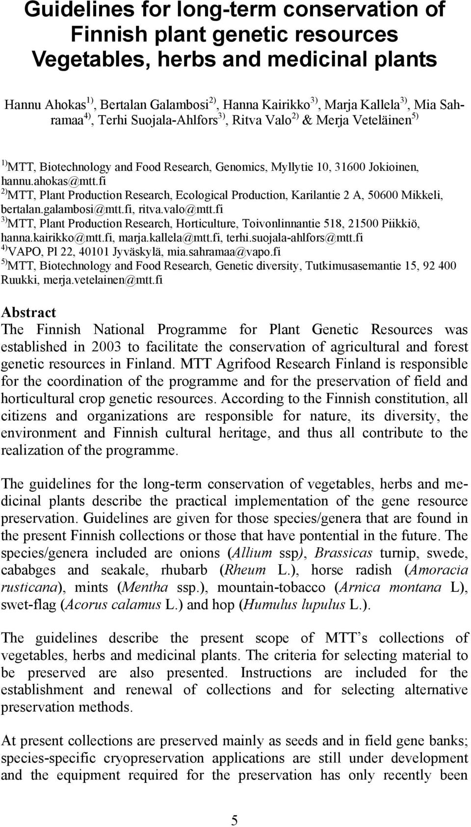 fi 2) MTT, Plant Production Research, Ecological Production, Karilantie 2 A, 50600 Mikkeli, bertalan.galambosi@mtt.fi, ritva.valo@mtt.