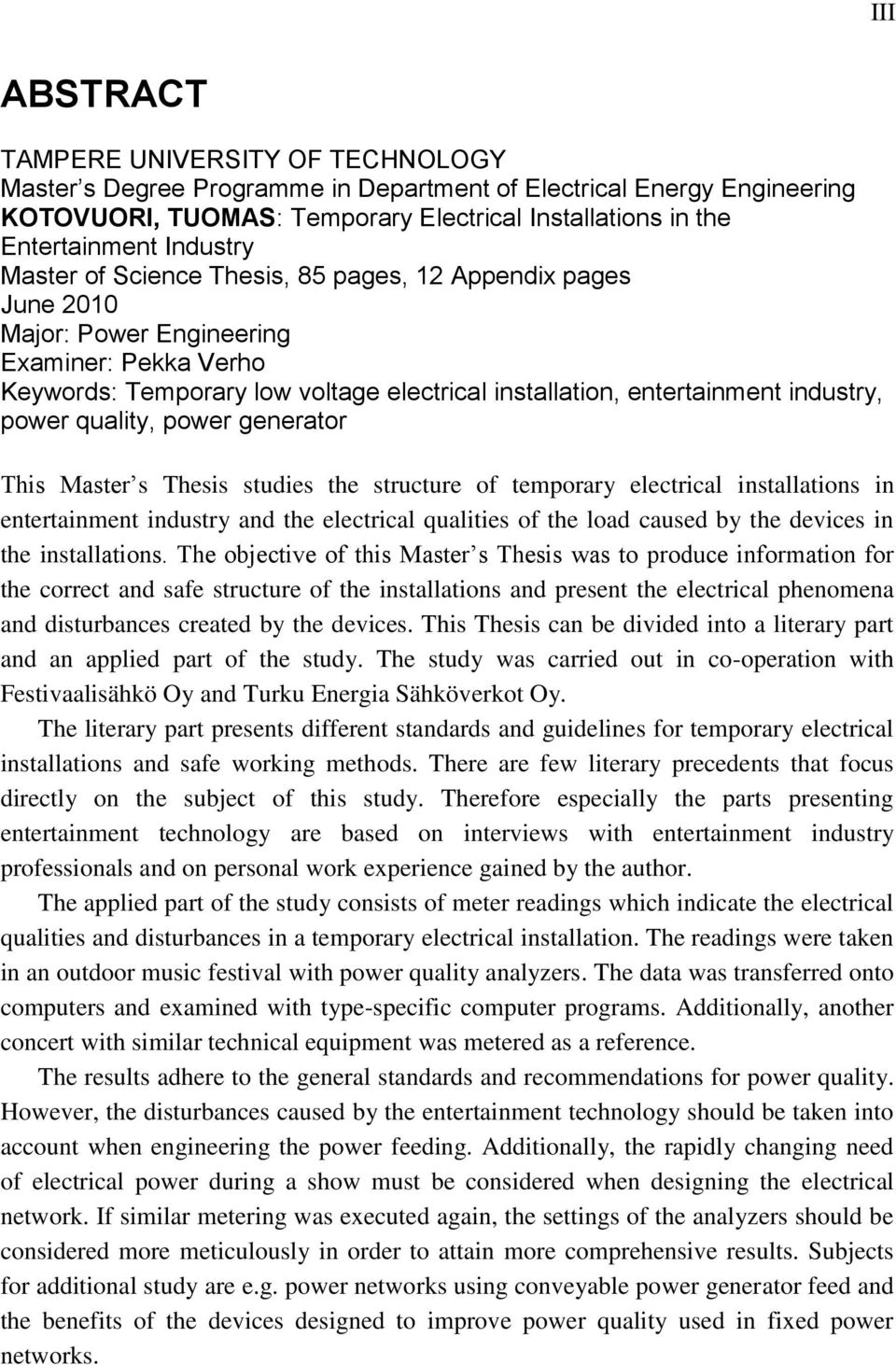 industry, power quality, power generator This Master s Thesis studies the structure of temporary electrical installations in entertainment industry and the electrical qualities of the load caused by
