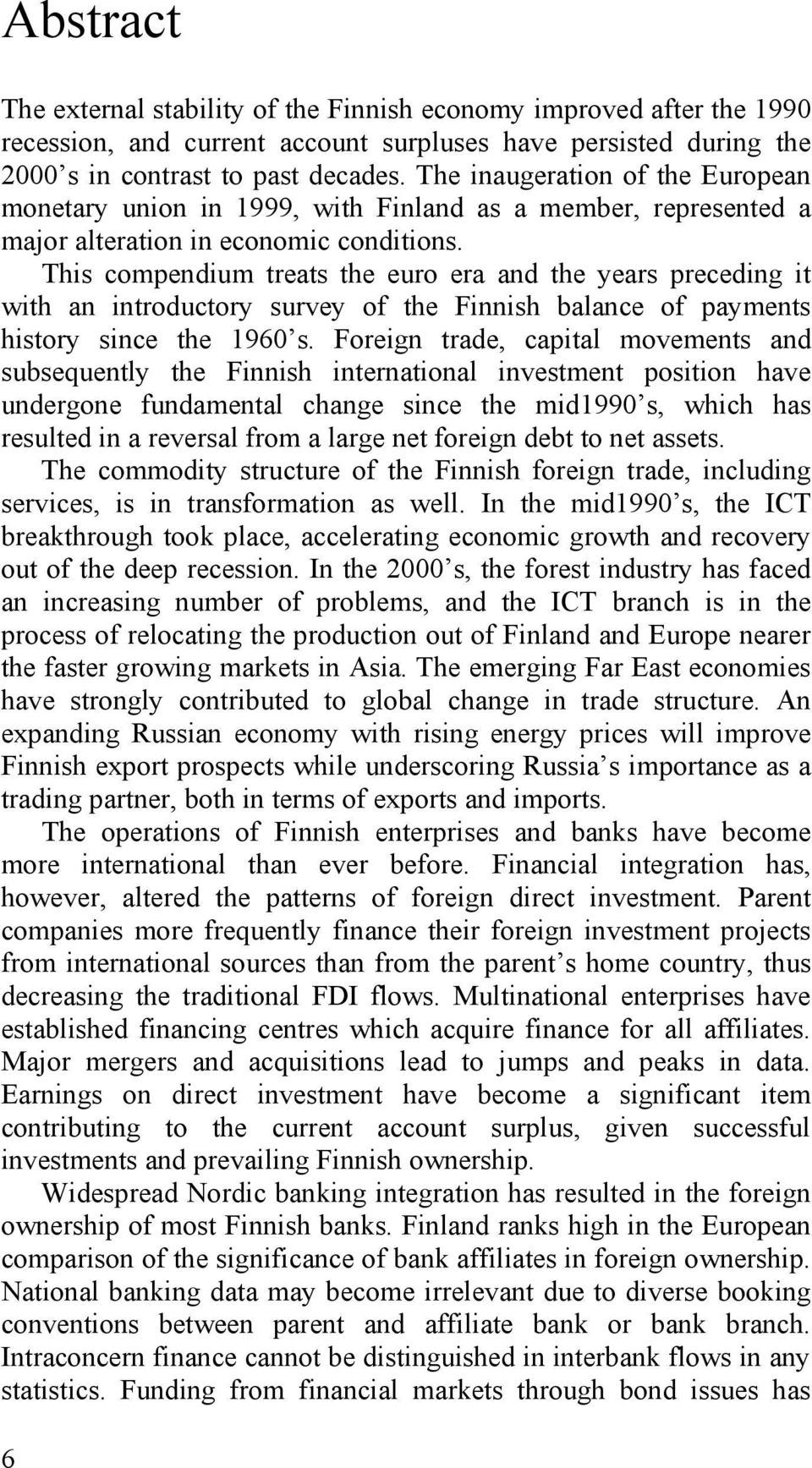 This compendium treats the euro era and the years preceding it with an introductory survey of the Finnish balance of payments history since the 1960 s.