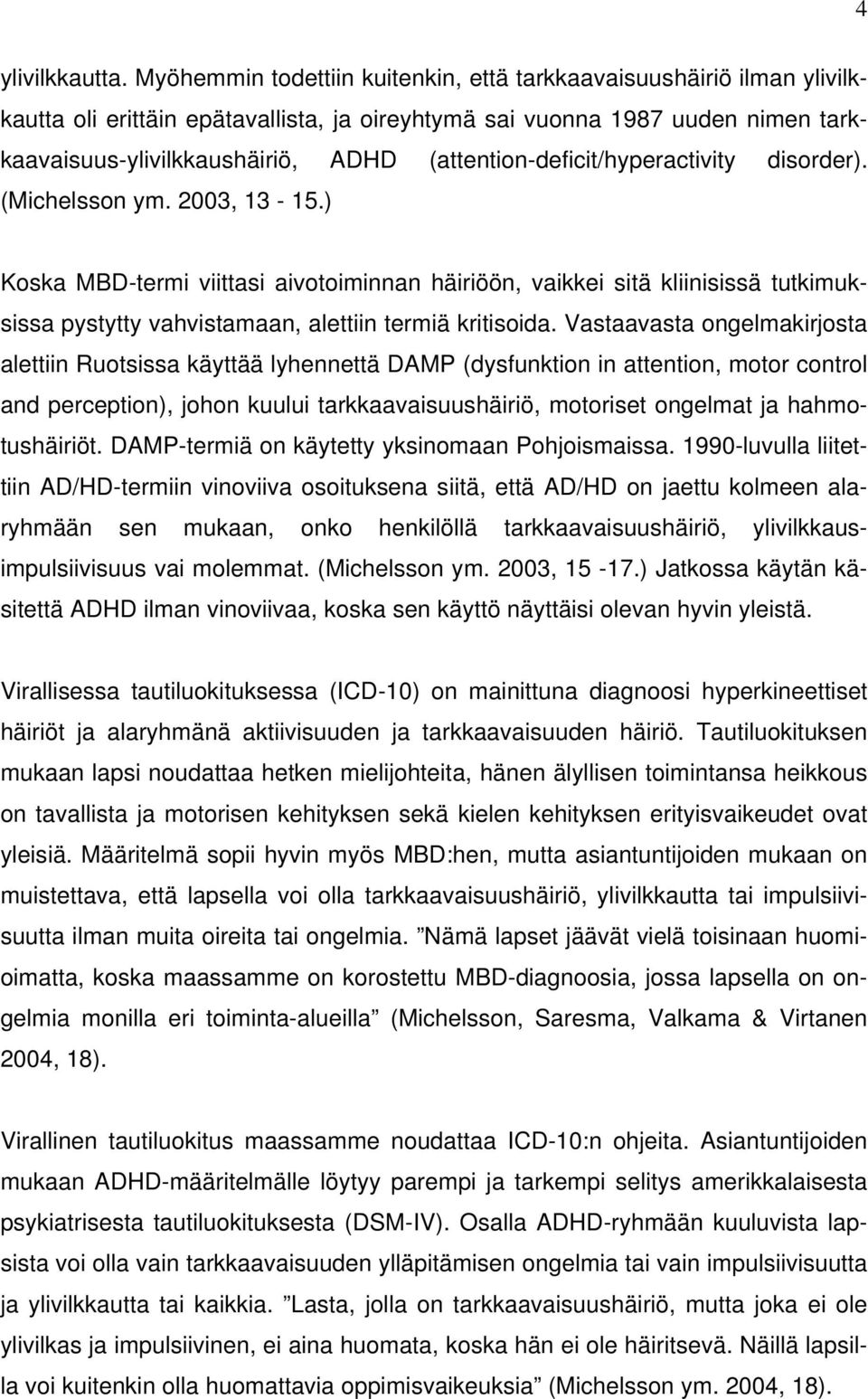 (attention-deficit/hyperactivity disorder). (Michelsson ym. 2003, 13-15.