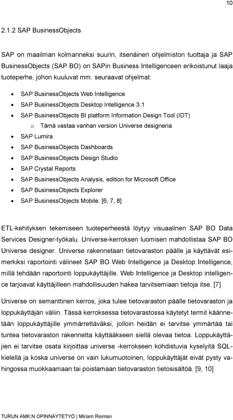 1 SAP BusinessObjects BI platform Information Design Tool (IDT) o Tämä vastaa vanhan version Universe designeria SAP Lumira SAP BusinessObjects Dashboards SAP BusinessObjects Design Studio SAP
