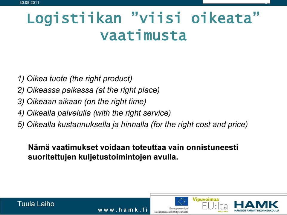 (with the right service) 5) Oikealla kustannuksella ja hinnalla (for the right cost and