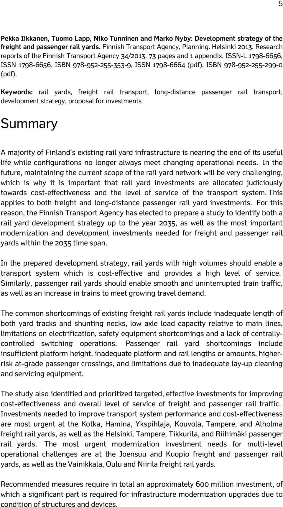 Keywords: rail yards, freight rail transport, long-distance passenger rail transport, development strategy, proposal for investments Summary A majority of Finland's existing rail yard infrastructure