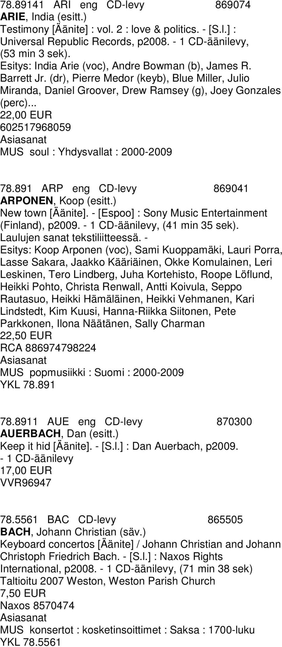 .. 22,00 EUR 602517968059 MUS soul : Yhdysvallat : 2000-2009 78.891 ARP eng CD-levy 869041 ARPONEN, Koop (esitt.) New town [Äänite]. - [Espoo] : Sony Music Entertainment (Finland), p2009.