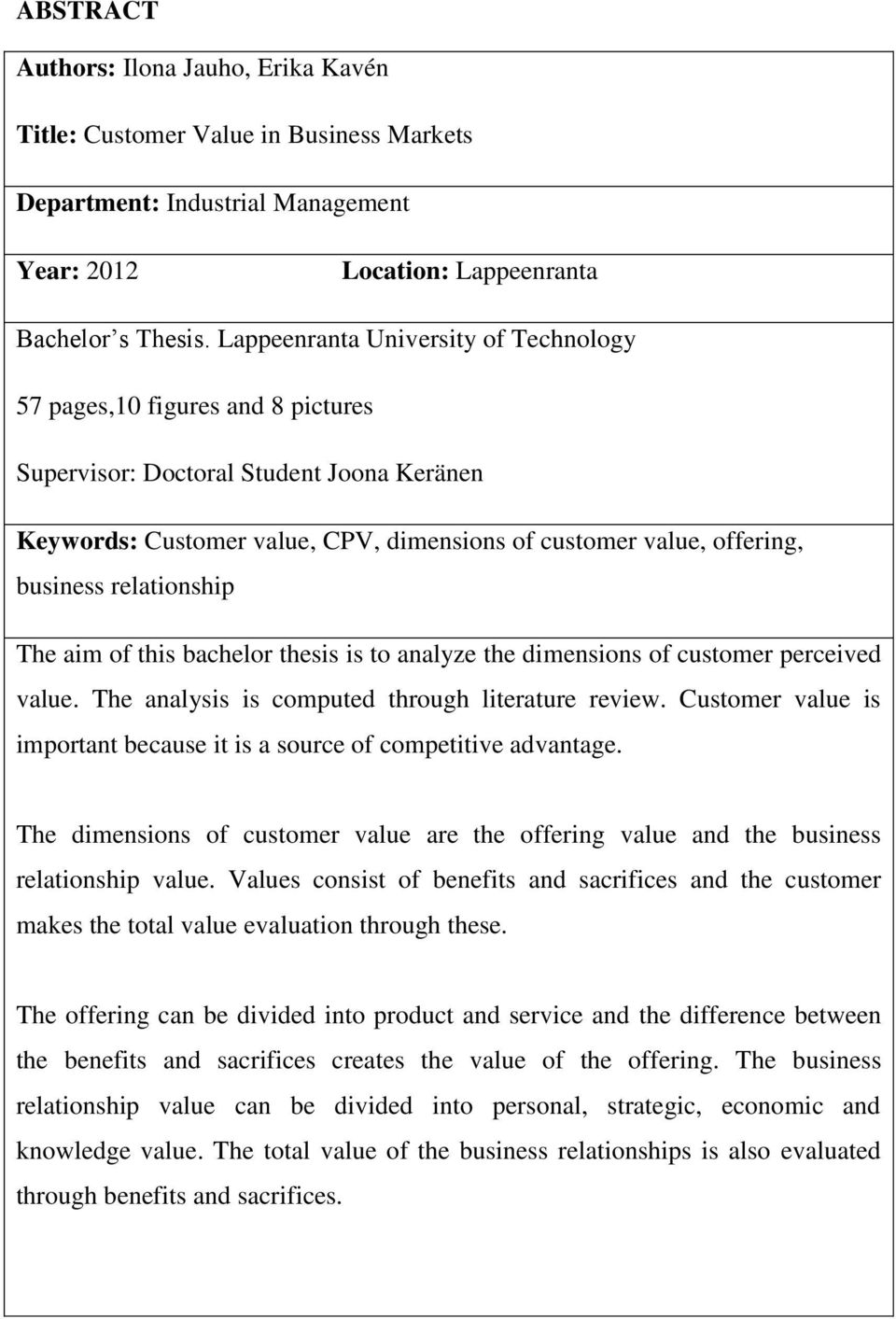 relationship The aim of this bachelor thesis is to analyze the dimensions of customer perceived value. The analysis is computed through literature review.