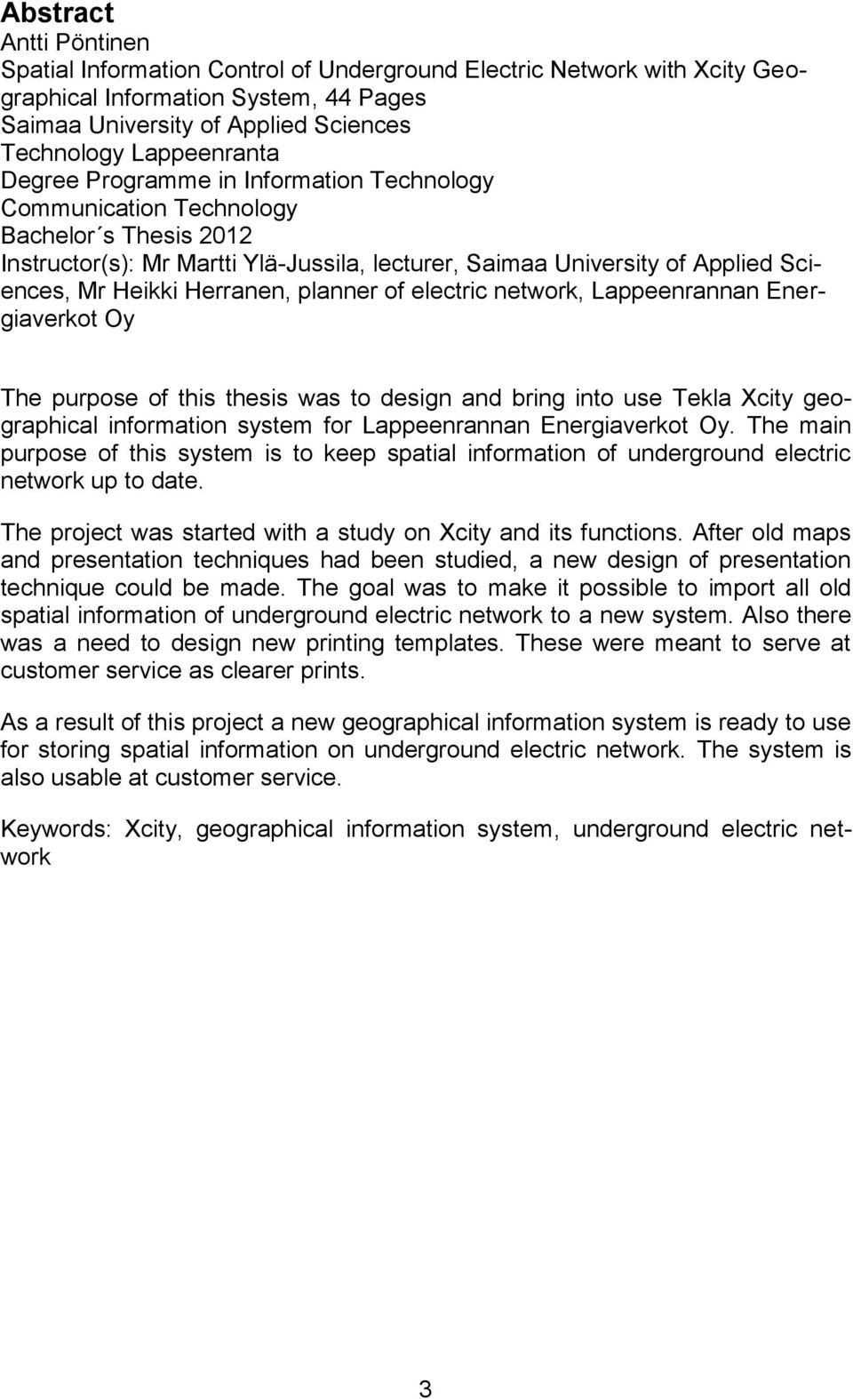 planner of electric network, Lappeenrannan Energiaverkot Oy The purpose of this thesis was to design and bring into use Tekla Xcity geographical information system for Lappeenrannan Energiaverkot Oy.