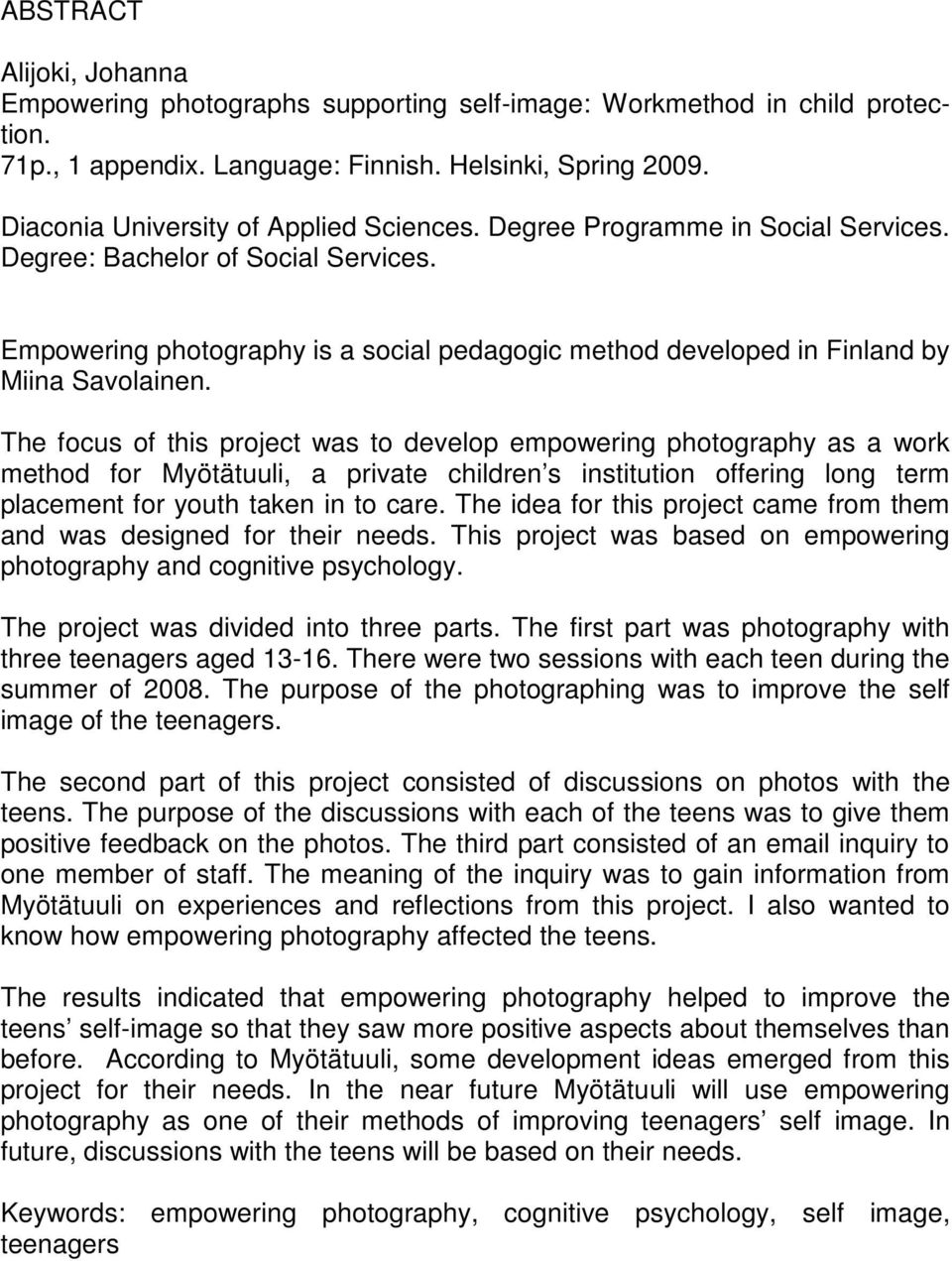Empowering photography is a social pedagogic method developed in Finland by Miina Savolainen.
