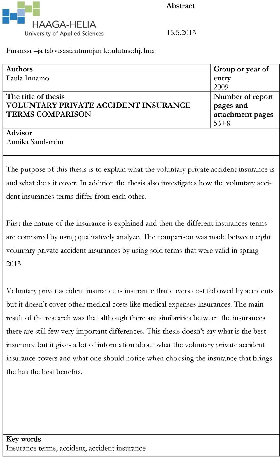 2009 Number of report pages and attachment pages 53+8 The purpose of this thesis is to explain what the voluntary private accident insurance is and what does it cover.