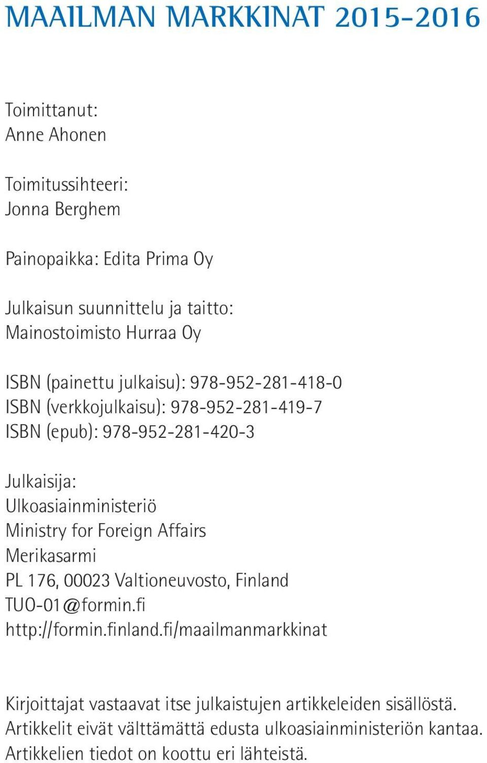 Ulkoasiainministeriö Ministry for Foreign Affairs Merikasarmi PL 176, 00023 Valtioneuvosto, Finland TUO-01@formin.fi http://formin.finland.