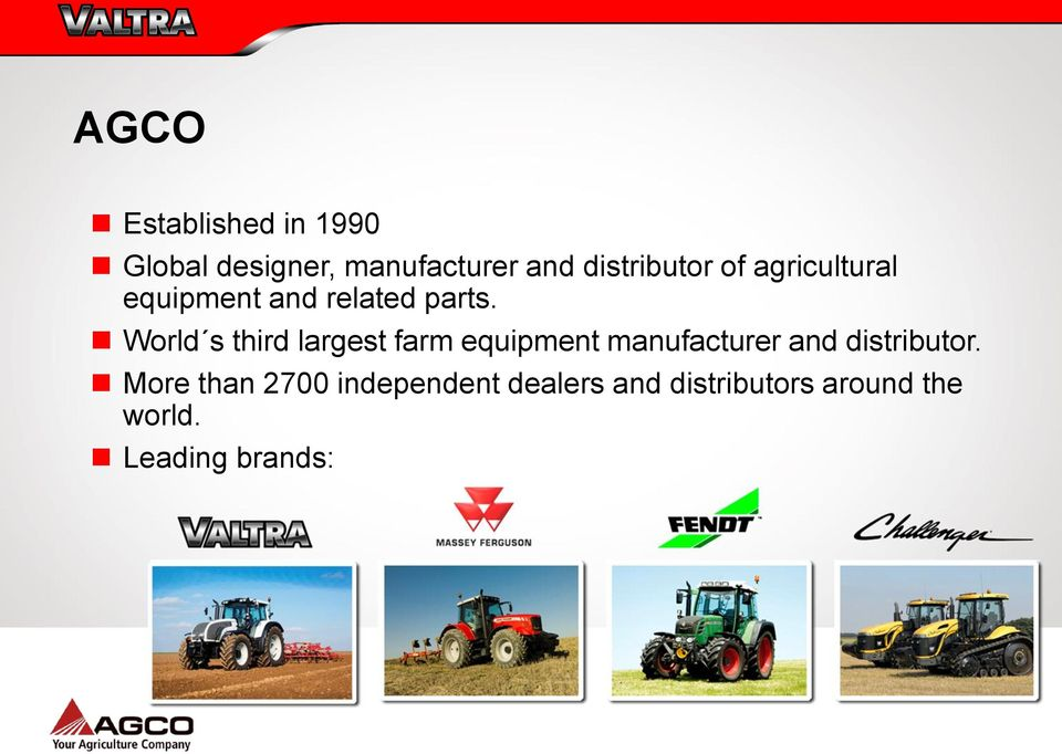 World s third largest farm equipment manufacturer and distributor.