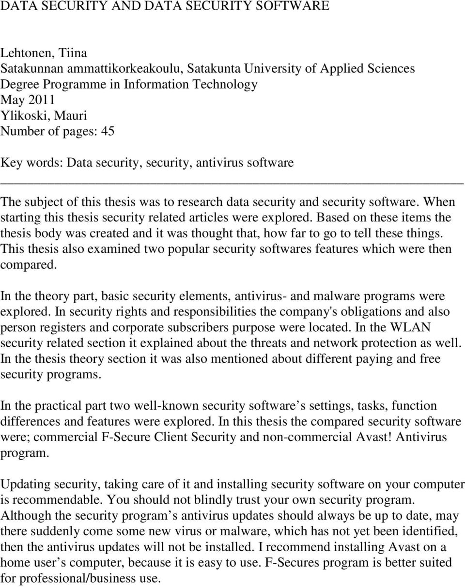 When starting this thesis security related articles were explored. Based on these items the thesis body was created and it was thought that, how far to go to tell these things.