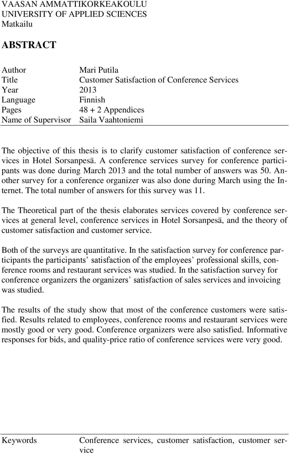 A conference services survey for conference participants was done during March 2013 and the total number of answers was 50.