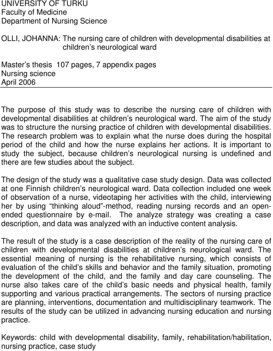 The aim of the study was to structure the nursing practice of children with developmental disabilities.