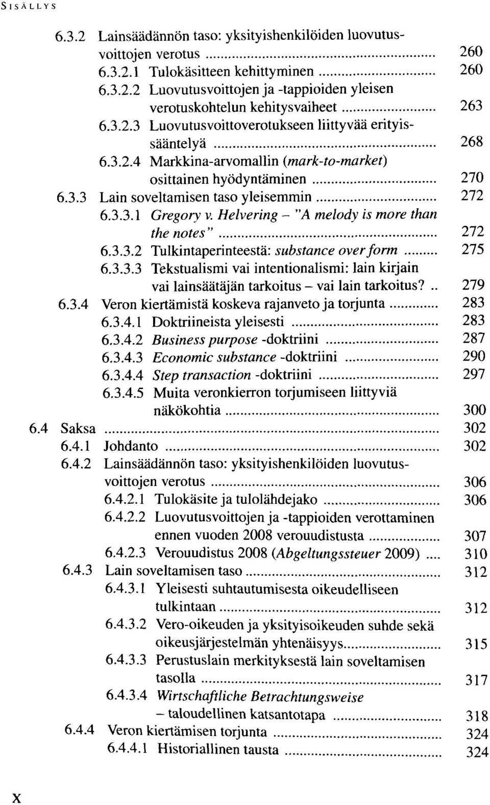 "Helvering - ""A melody is more than the notes"" 272 6.3.3.2 Tulkintaperinteestä: substance overform 275 6.3.3.3 Tekstualismi vai intentionalismi: lain kirjain vai lainsäätäjän tarkoitus - vai lain tarkoitus?"