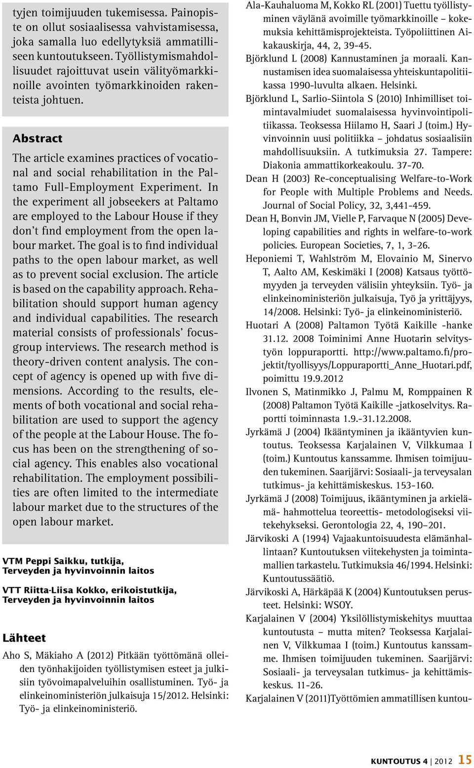 Abstract The article examines practices of vocational and social rehabilitation in the Paltamo Full-Employment Experiment.