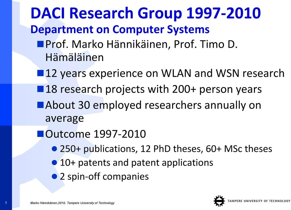 Hämäläinen 12 years experience on WLAN and WSN research 18 research projects with 200+ person
