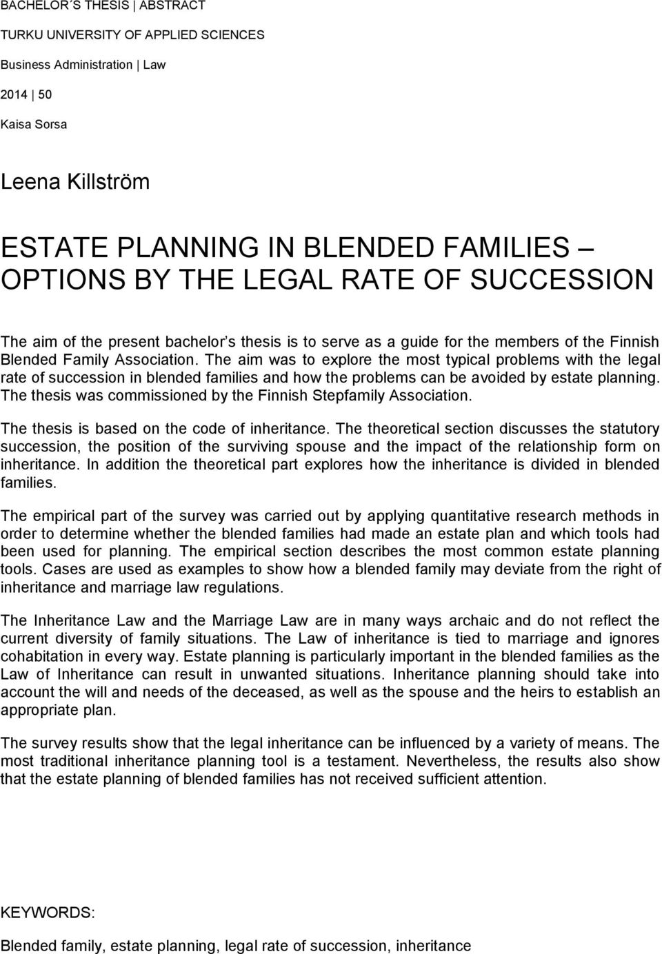 The aim was to explore the most typical problems with the legal rate of succession in blended families and how the problems can be avoided by estate planning.