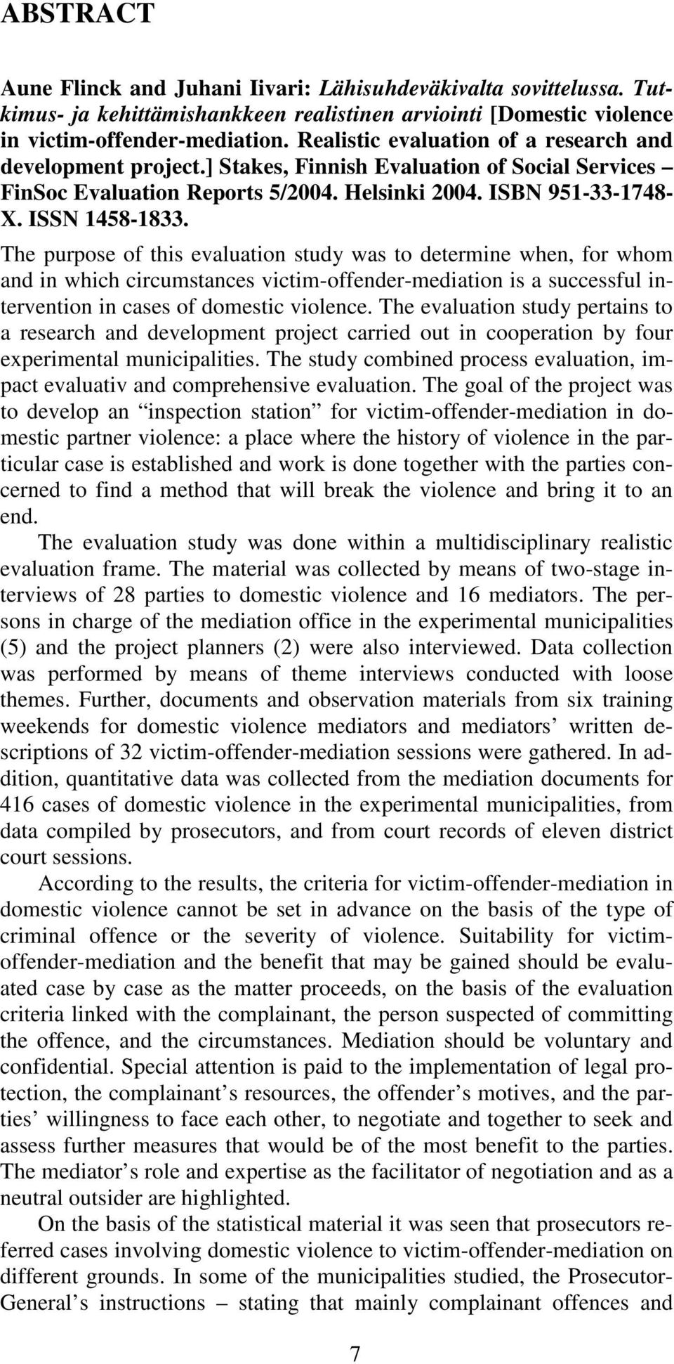 The purpose of this evaluation study was to determine when, for whom and in which circumstances victim-offender-mediation is a successful intervention in cases of domestic violence.