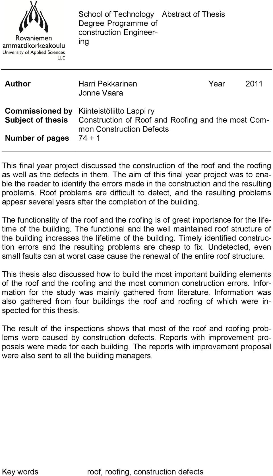 The aim of this final year project was to enable the reader to identify the errors made in the construction and the resulting problems.