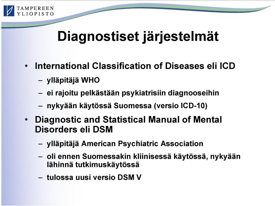 Diagnostic and Statistical Manual of Mental Disorders eli DSM ylläpitäjä American Psychiatric