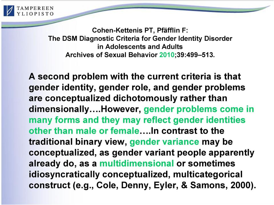 however, gender problems come in many forms and they may reflect gender identities other than male or female.