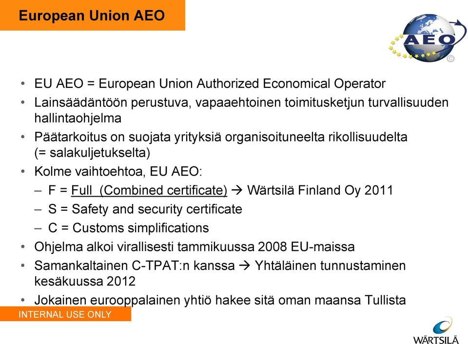 (Combined certificate) Wärtsilä Finland Oy 2011 S = Safety and security certificate C = Customs simplifications Ohjelma alkoi virallisesti