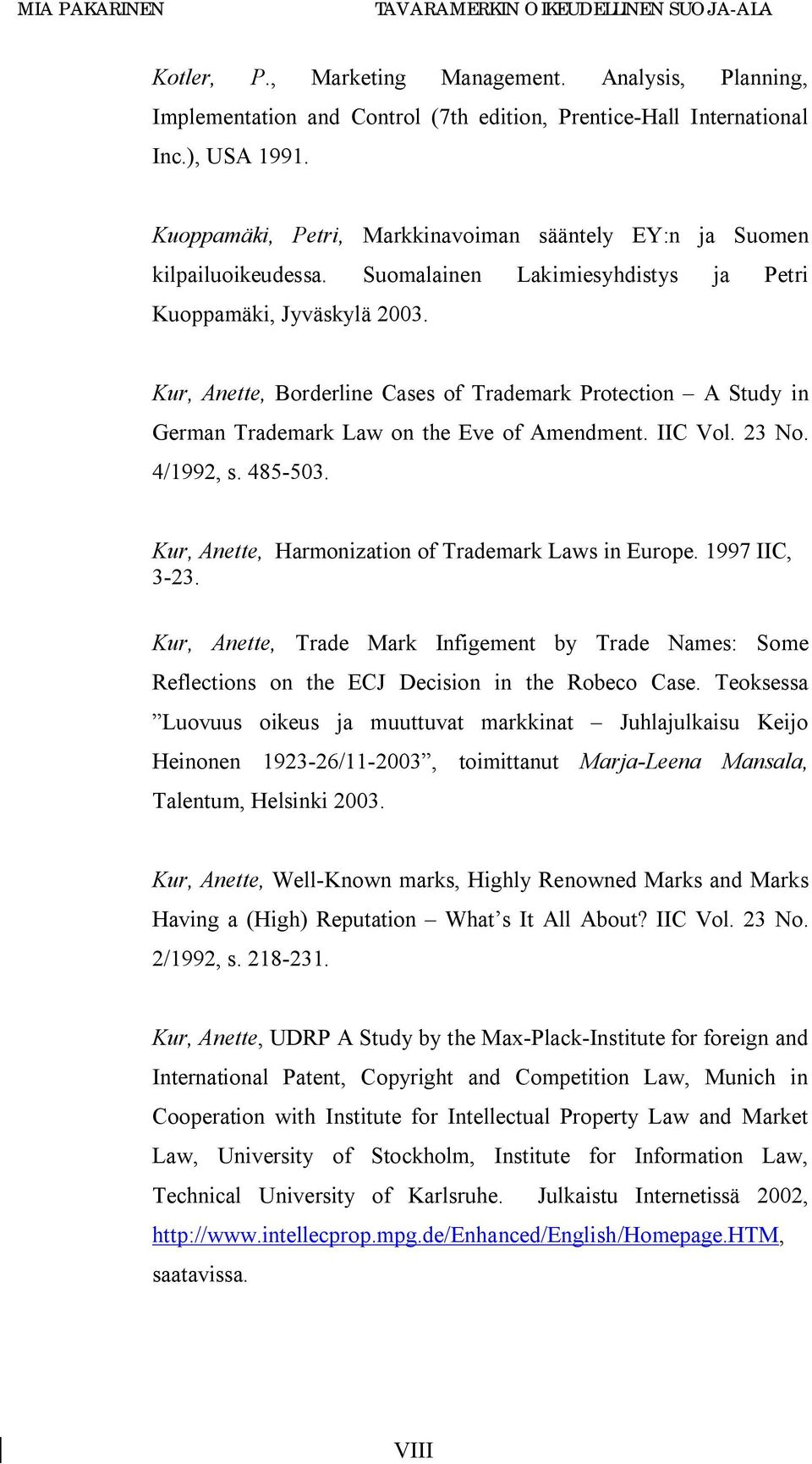 Kur, Anette, Borderline Cases of Trademark Protection A Study in German Trademark Law on the Eve of Amendment. IIC Vol. 23 No. 4/1992, s. 485-503.