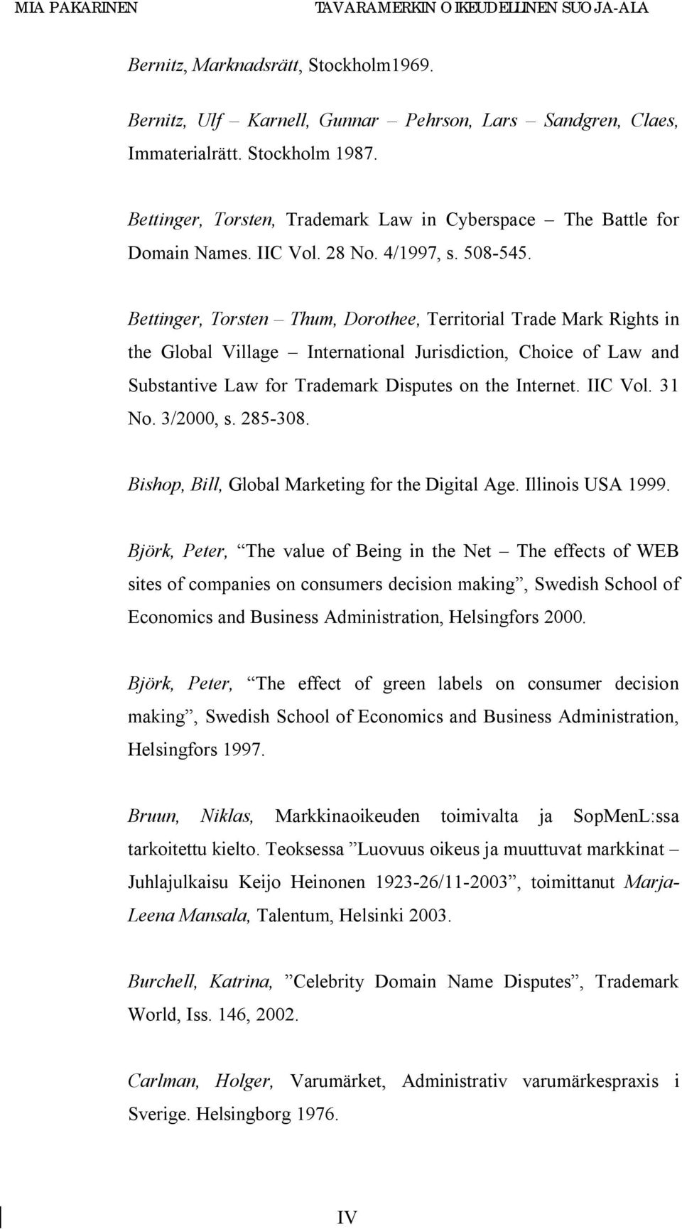 Bettinger, Torsten Thum, Dorothee, Territorial Trade Mark Rights in the Global Village International Jurisdiction, Choice of Law and Substantive Law for Trademark Disputes on the Internet. IIC Vol.
