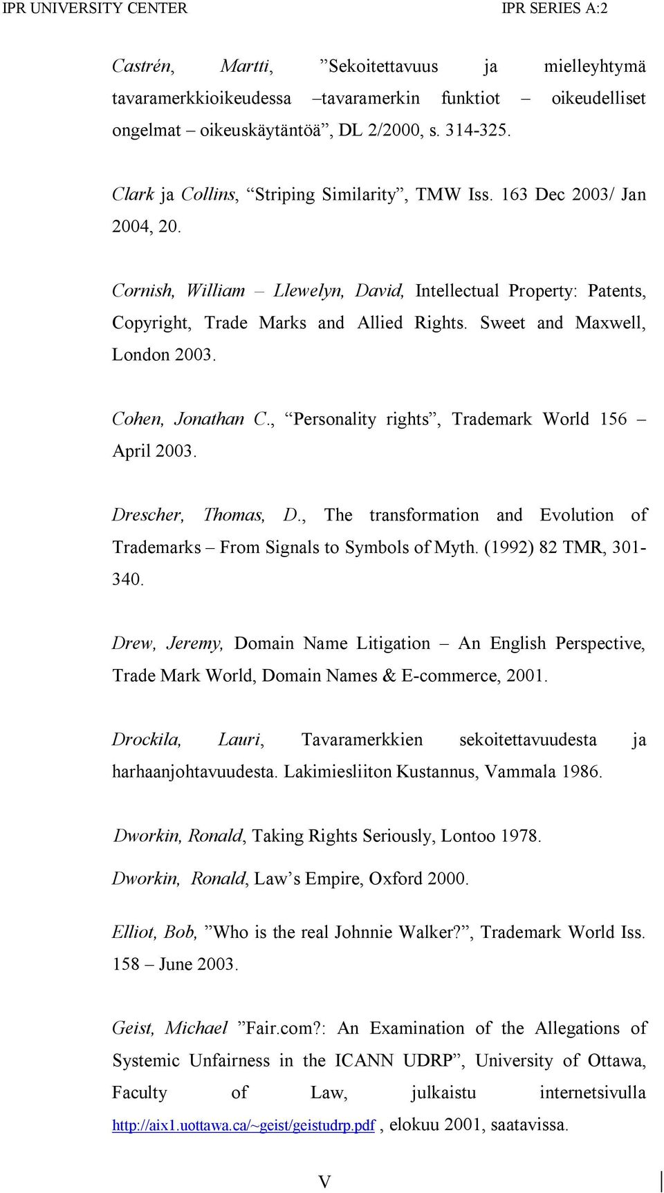 Sweet and Maxwell, London 2003. Cohen, Jonathan C., Personality rights, Trademark World 156 April 2003. Drescher, Thomas, D.
