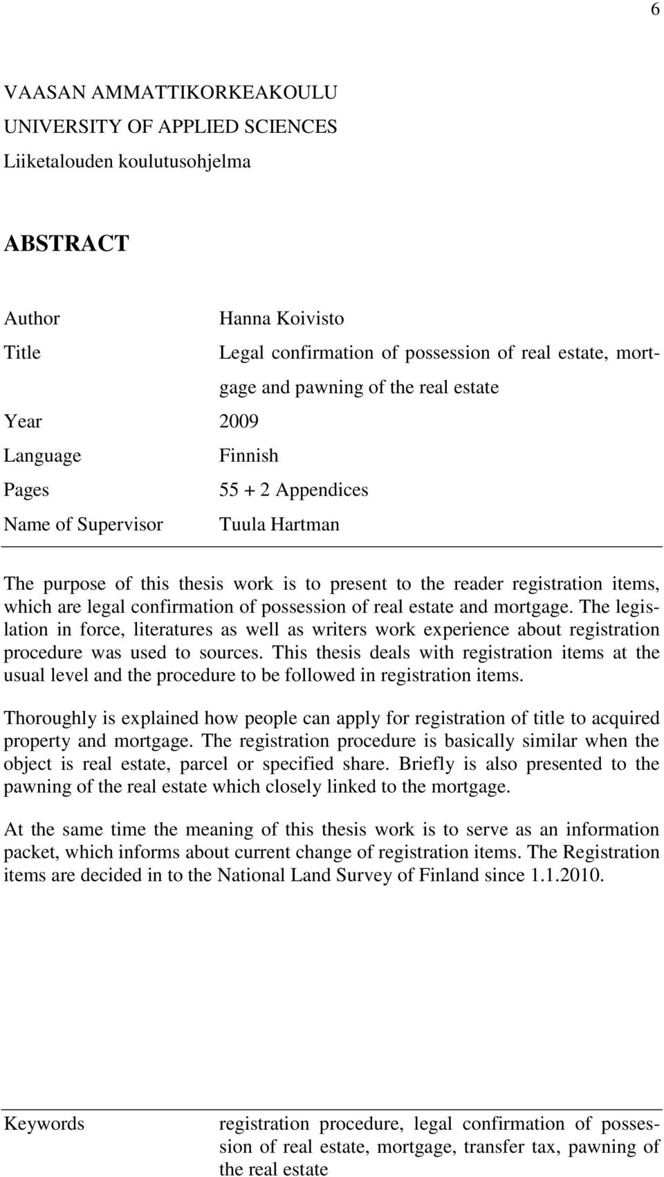 confirmation of possession of real estate and mortgage. The legislation in force, literatures as well as writers work experience about registration procedure was used to sources.