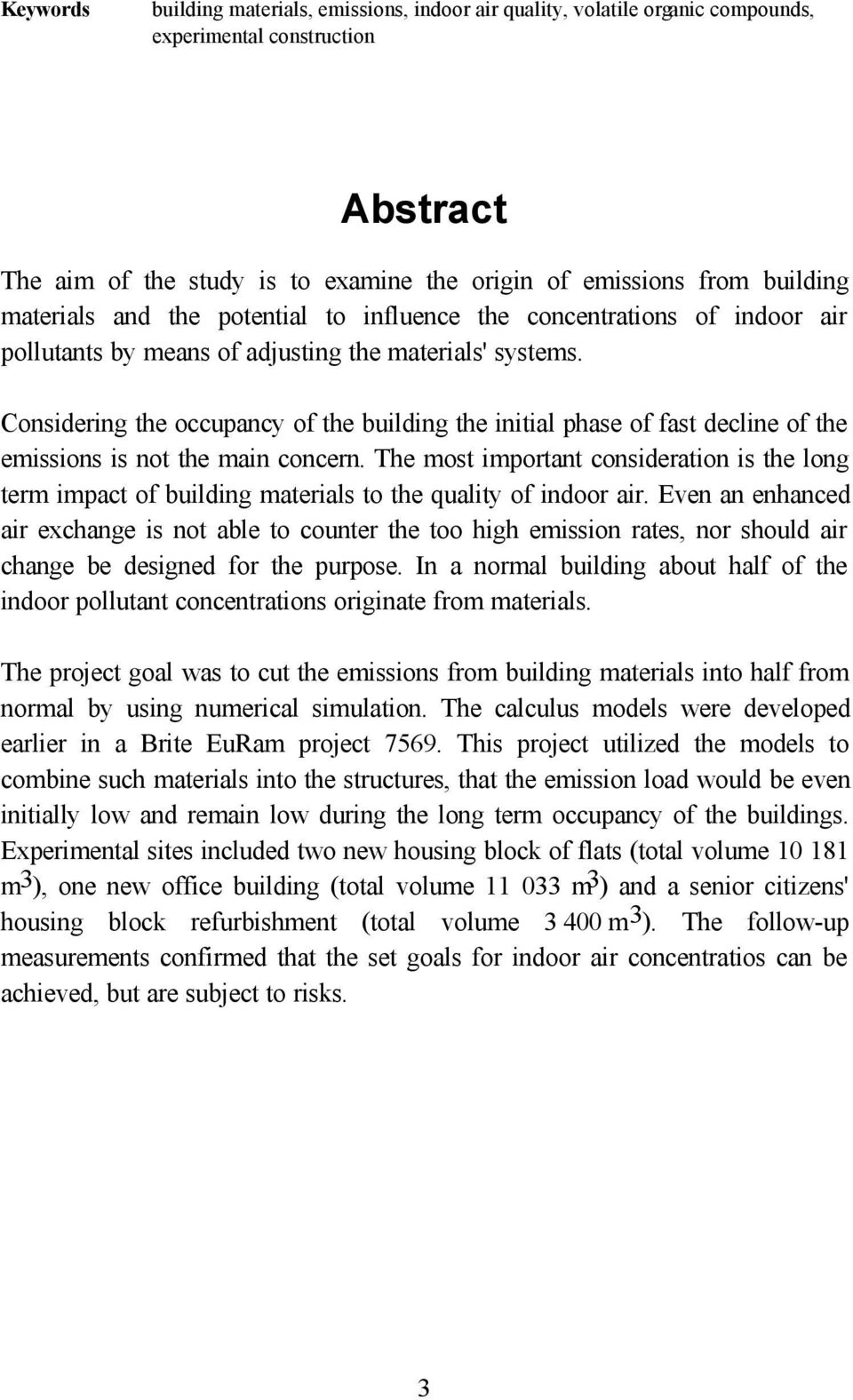 Considering the occupancy of the building the initial phase of fast decline of the emissions is not the main concern.