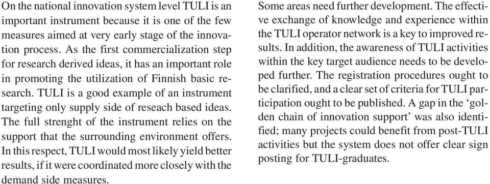 TULI is a good example of an instrument targeting only supply side of reseach based ideas. The full strenght of the instrument relies on the support that the surrounding environment offers.