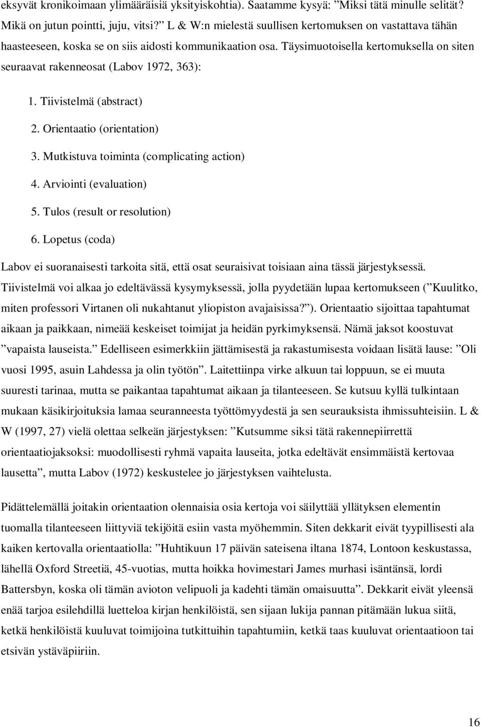 Tiivistelmä (abstract) 2. Orientaatio (orientation) 3. Mutkistuva toiminta (complicating action) 4. Arviointi (evaluation) 5. Tulos (result or resolution) 6.