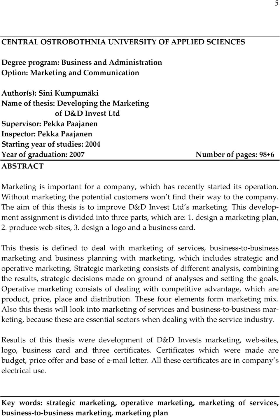 company, which has recently started its operation. Without marketing the potential customers won t find their way to the company. The aim of this thesis is to improve D&D Invest Ltd s marketing.