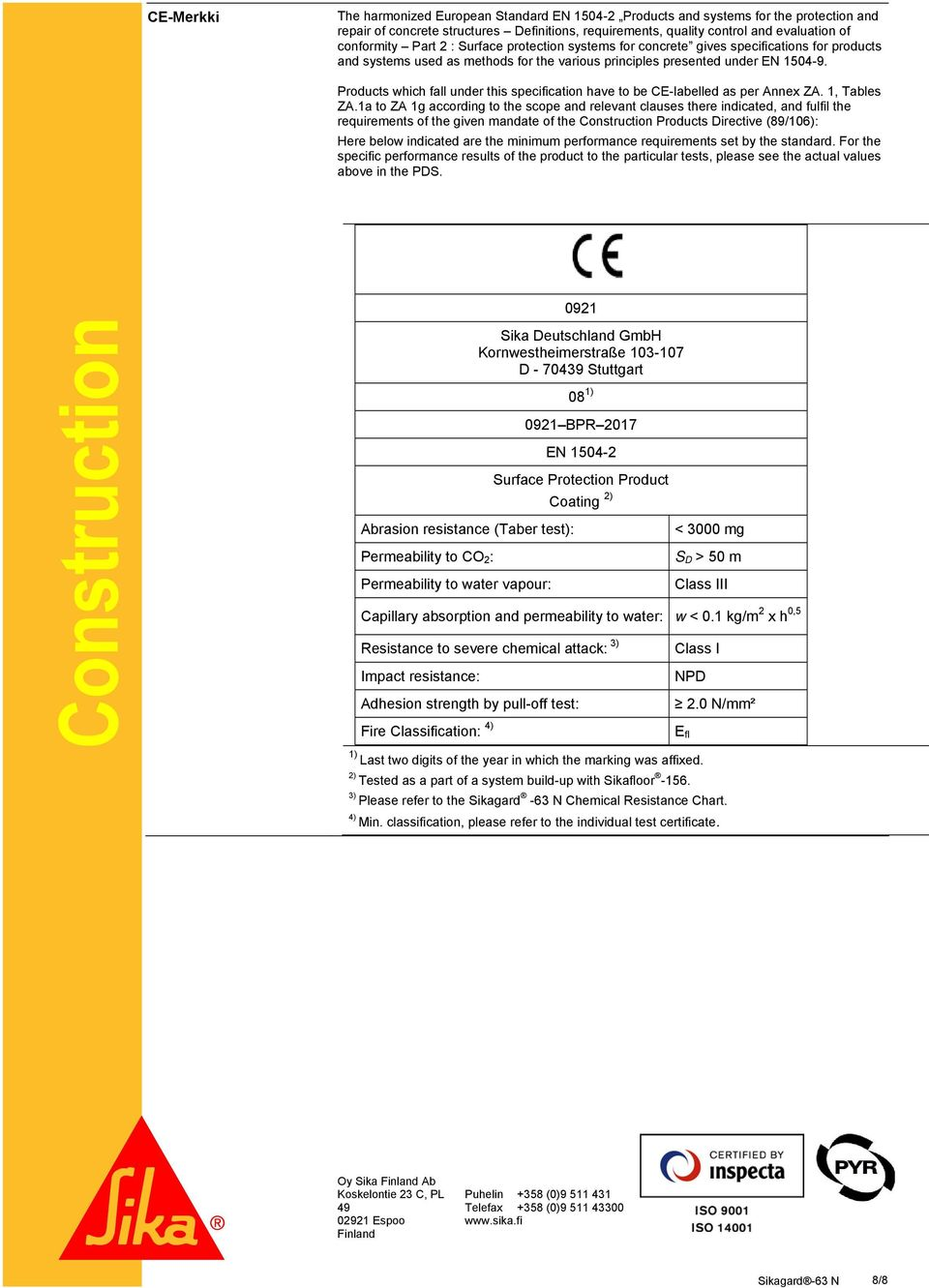 Products which fall under this specification have to be CE-labelled as per Annex ZA. 1, Tables ZA.