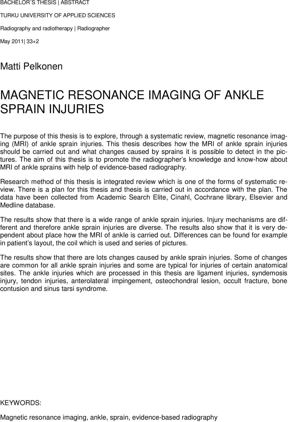 This thesis describes how the MRI of ankle sprain injuries should be carried out and what changes caused by sprains it is possible to detect in the pictures.