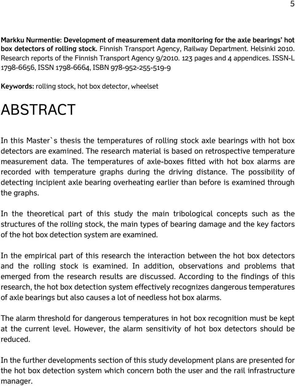 ISSN-L 1798-6656, ISSN 1798-6664, ISBN 978-952-255-519-9 Keywords: rolling stock, hot box detector, wheelset ABSTRACT In this Master`s thesis the temperatures of rolling stock axle bearings with hot