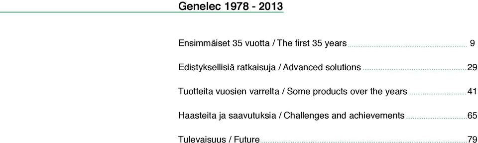 vuosien varrelta / Some products over the years 41 Haasteita ja