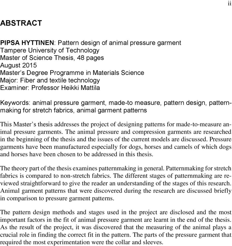 This Master s thesis addresses the project of designing patterns for made-to-measure animal pressure garments.