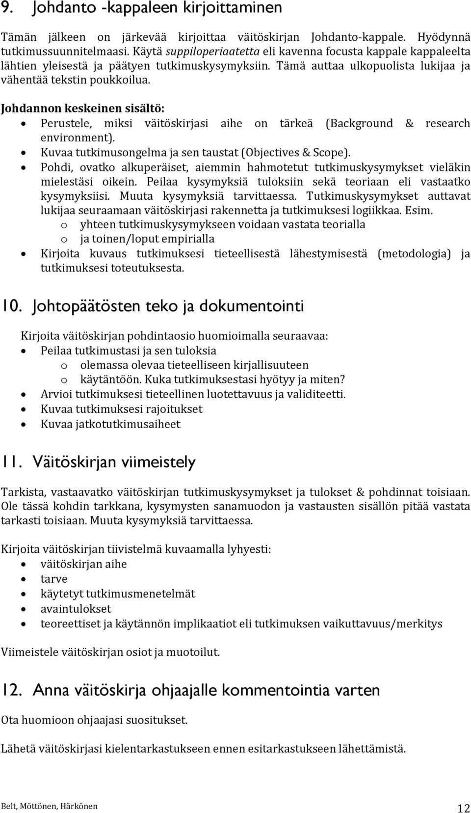 Johdannon keskeinen sisältö: Perustele, miksi väitöskirjasi aihe on tärkeä (Background & research environment). Kuvaa tutkimusongelma ja sen taustat (Objectives & Scope).