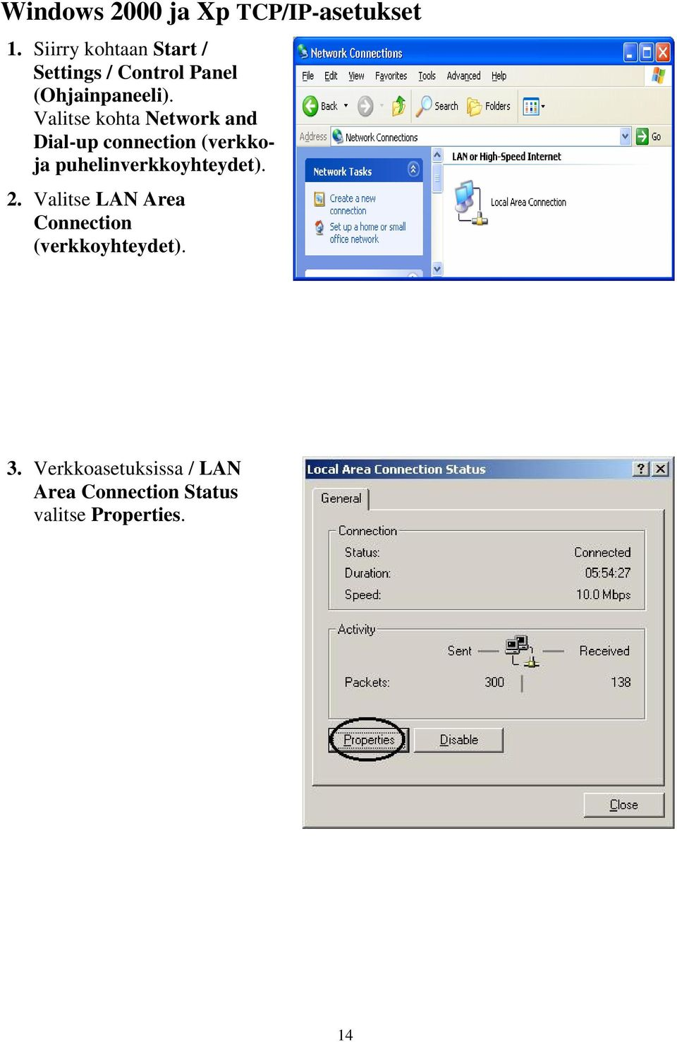 Valitse kohta Network and Dial-up connection (verkkoja