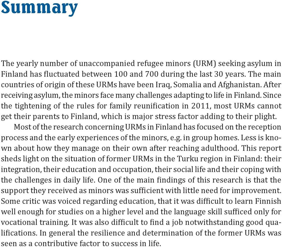 Since the tightening of the rules for family reuni ication in 2011, most URMs cannot get their parents to Finland, which is major stress factor adding to their plight.