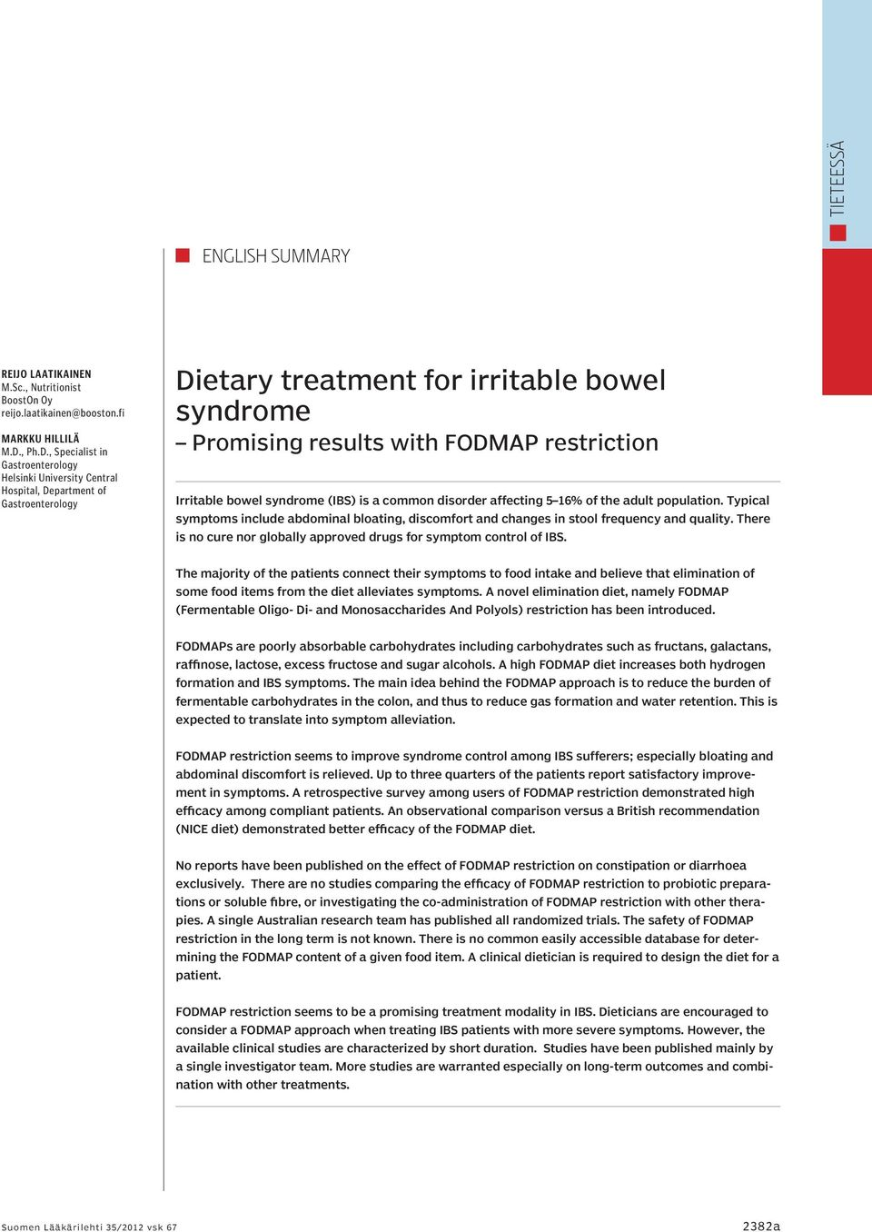 , Specialist in Gastroenterology Helsinki University Central Hospital, Department of Gastroenterology Dietary treatment for irritable bowel syndrome Promising results with FODMAP restriction