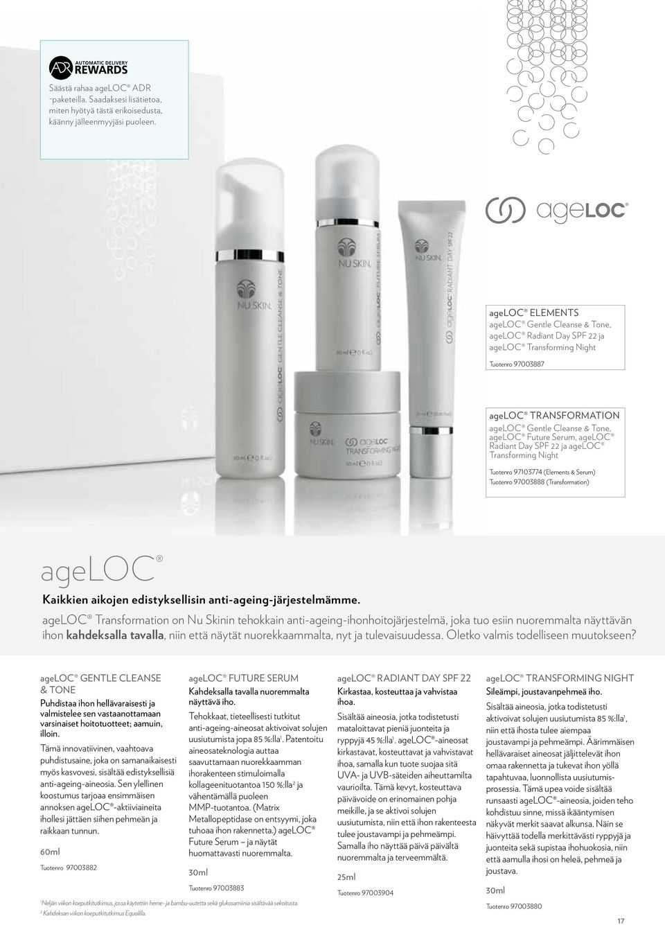 Radiant Day SPF 22 ja ageloc Transforming Night Tuotenro 97103774 (Elements & Serum) Tuotenro 97003888 (Transformation) ageloc Kaikkien aikojen edistyksellisin anti-ageing-järjestelmämme.