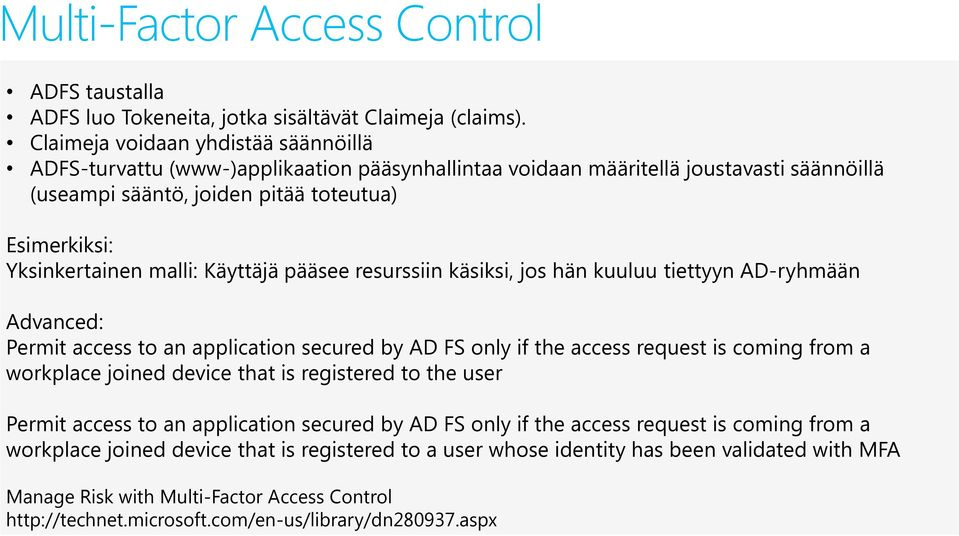 malli: Käyttäjä pääsee resurssiin käsiksi, jos hän kuuluu tiettyyn AD-ryhmään Advanced: Permit access to an application secured by AD FS only if the access request is coming from a workplace joined