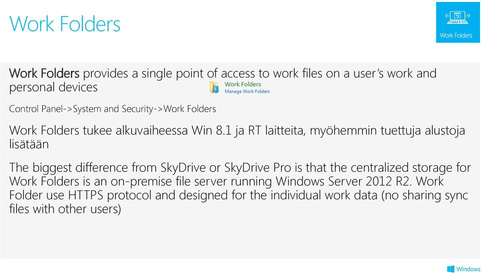 1 ja RT laitteita, myöhemmin tuettuja alustoja lisätään The biggest difference from SkyDrive or SkyDrive Pro is that the centralized
