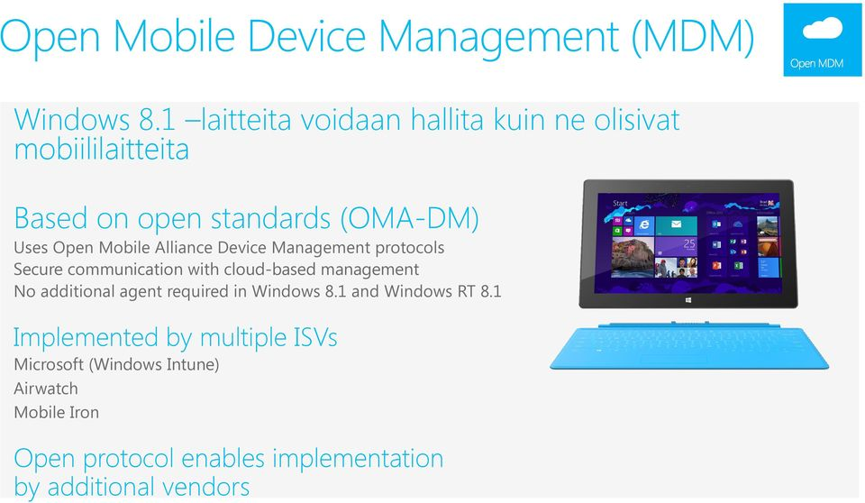Mobile Alliance Device Management protocols Secure communication with cloud-based management No additional