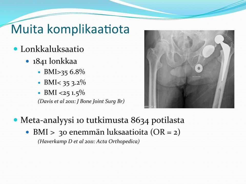 5% (Davis et al 2011: J Bone Joint Surg Br) Meta- analyysi 10