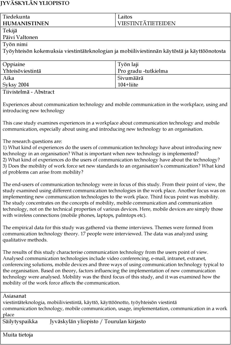 workplace, using and introducing new technology This case study examines experiences in a workplace about communication technology and mobile communication, especially about using and introducing new