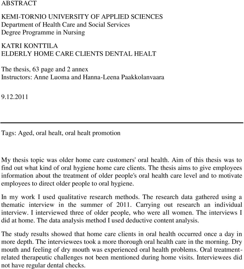 Aim of this thesis was to find out what kind of oral hygiene home care clients.